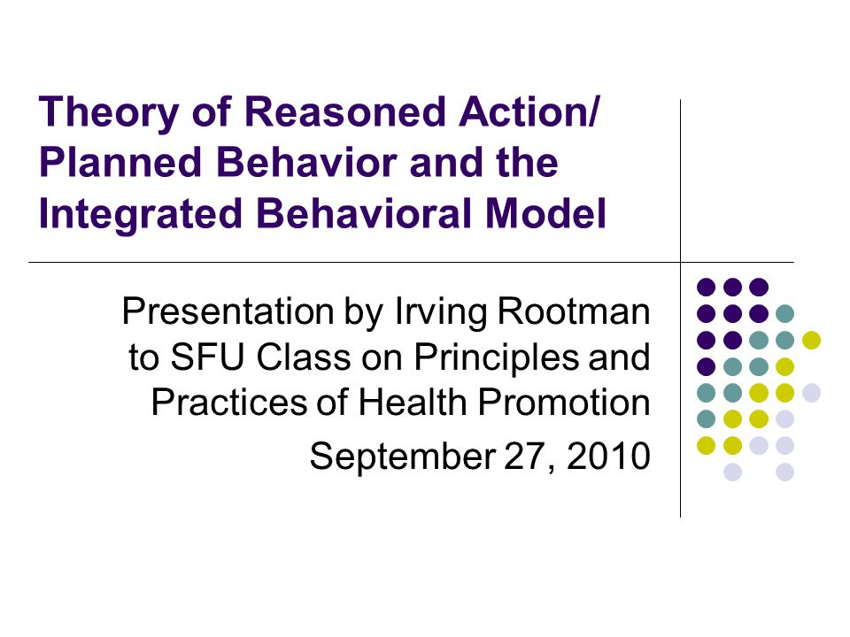 Theory of Reasoned Action/ Planned Behavior and the Integrated Behavioral Model