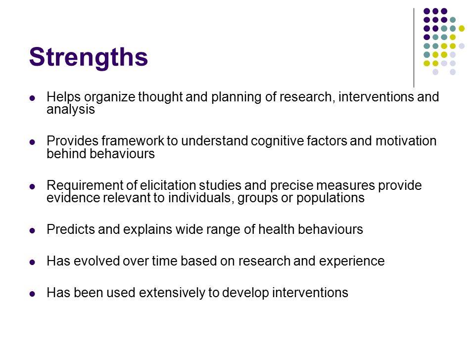Strengths Helps organize thought and planning of research, interventions and analysis.