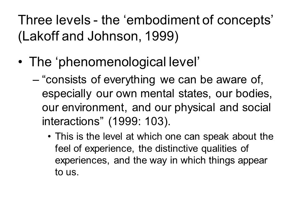 Three levels - the 'embodiment of concepts' (Lakoff and Johnson, 1999)