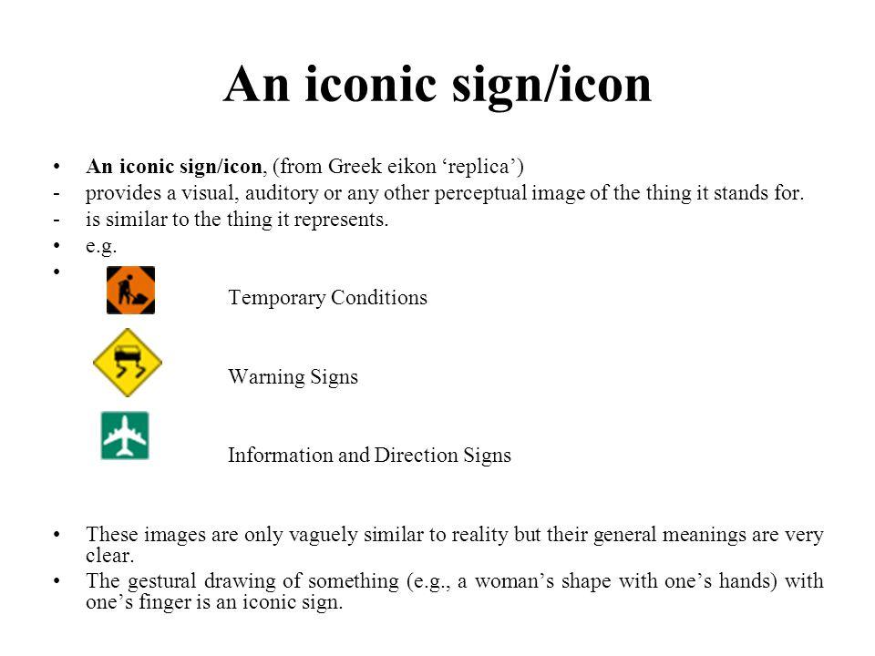 An iconic sign/icon An iconic sign/icon, (from Greek eikon 'replica')