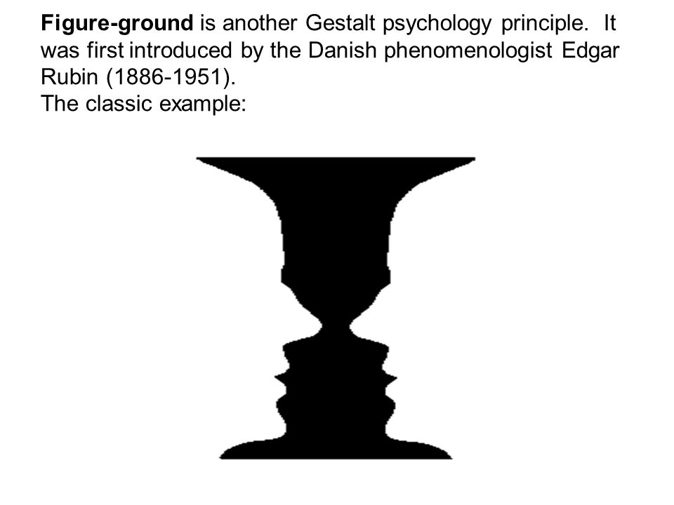 Figure-ground is another Gestalt psychology principle