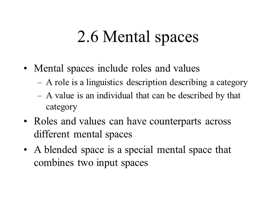 2.6 Mental spaces Mental spaces include roles and values