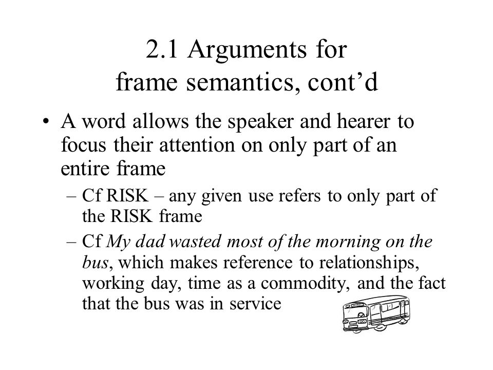 2.1 Arguments for frame semantics, cont'd