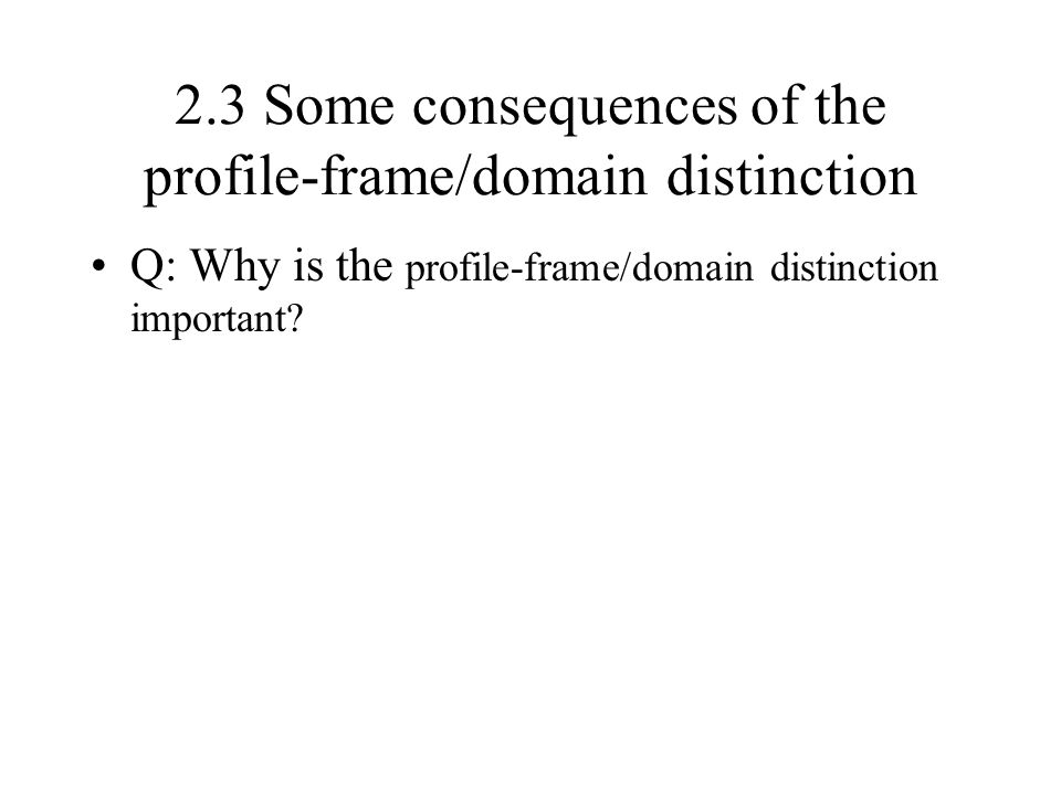 2.3 Some consequences of the profile-frame/domain distinction