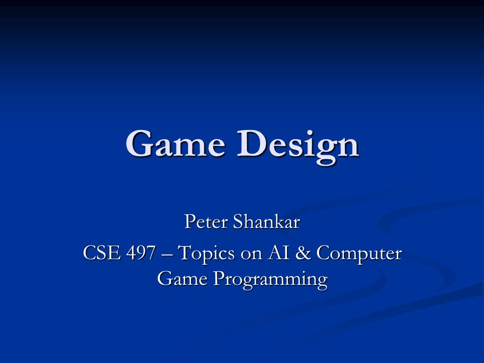 Peter Shankar CSE 497 – Topics on AI & Computer Game Programming