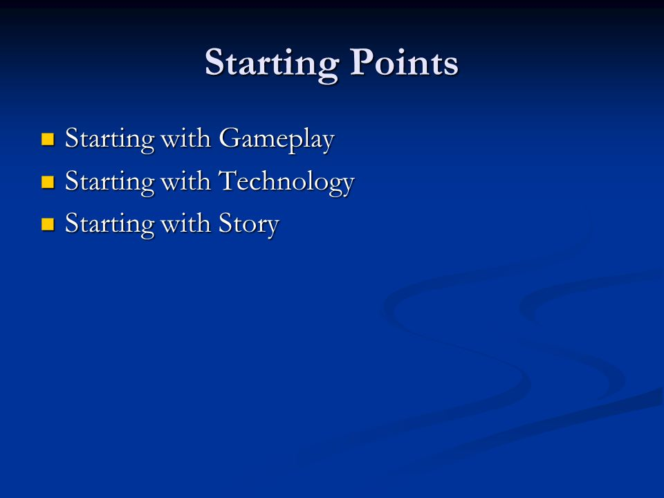 Starting Points Starting with Gameplay Starting with Technology