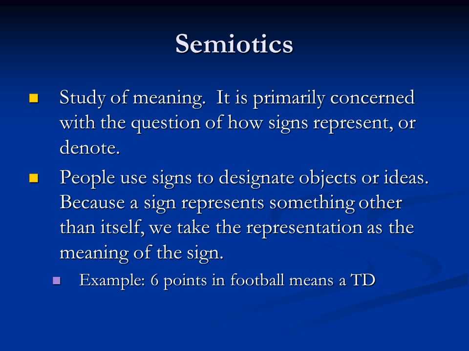 Semiotics Study of meaning. It is primarily concerned with the question of how signs represent, or denote.