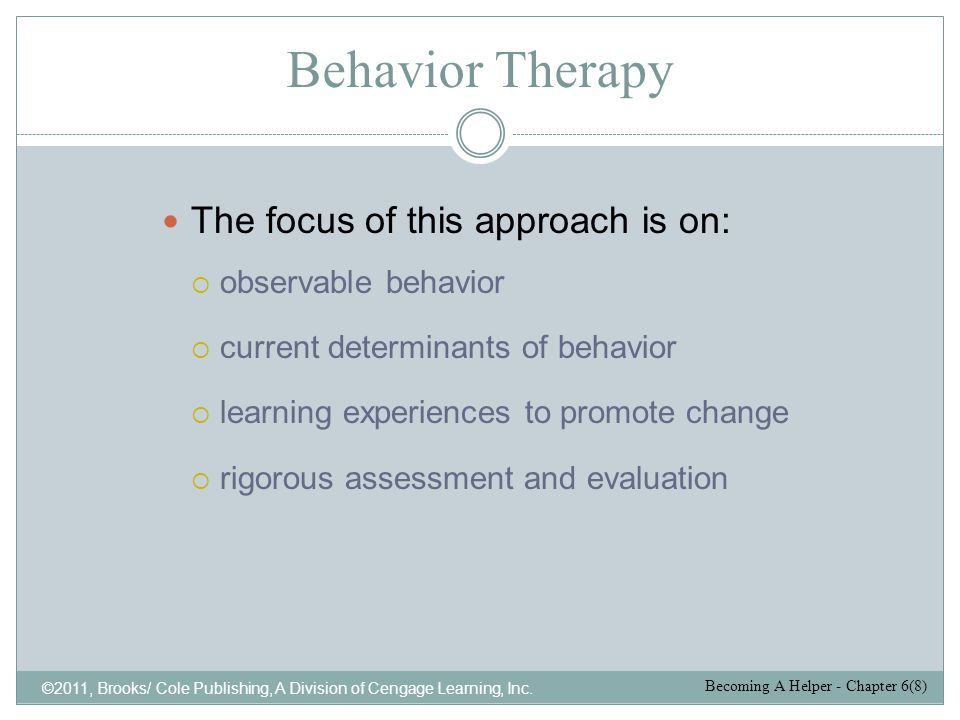 Behavior Therapy The focus of this approach is on: observable behavior