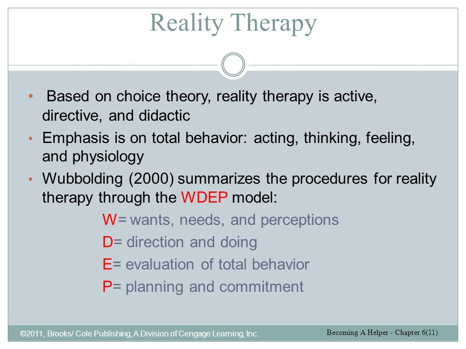 Reality Therapy Based on choice theory, reality therapy is active, directive, and didactic.