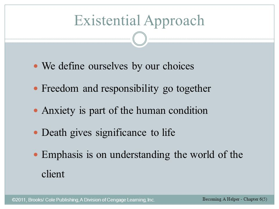 Existential Approach We define ourselves by our choices