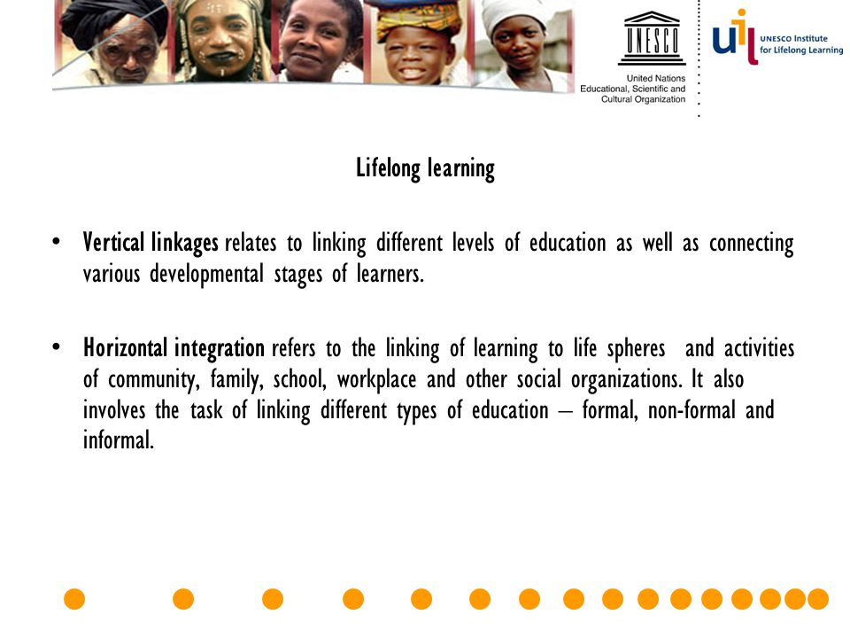Lifelong learning Vertical linkages relates to linking different levels of education as well as connecting various developmental stages of learners.