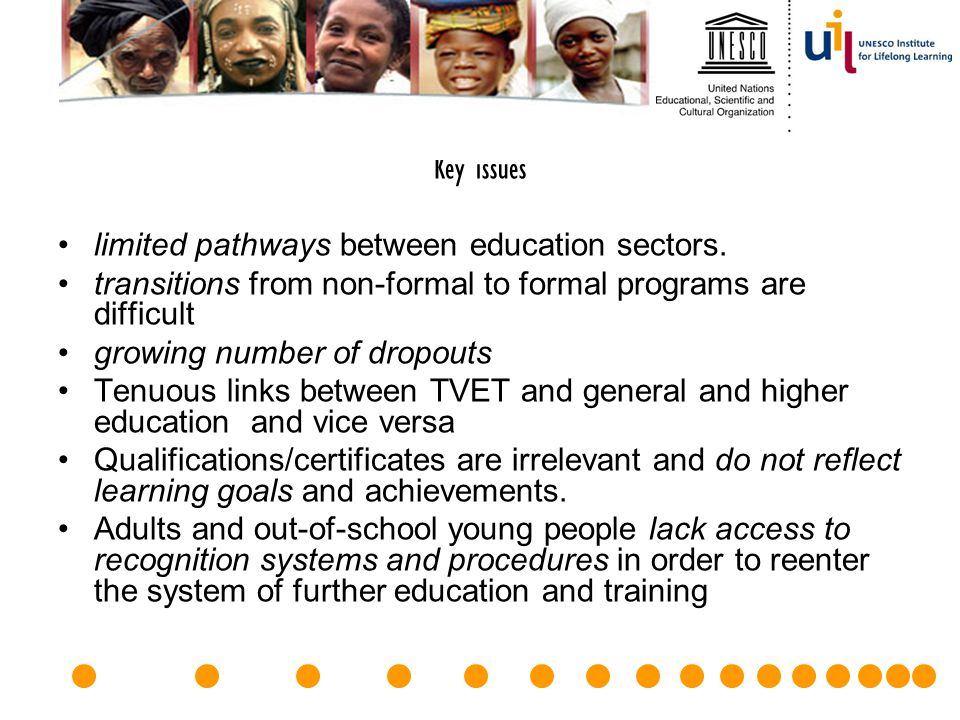Key issues limited pathways between education sectors. transitions from non-formal to formal programs are difficult.