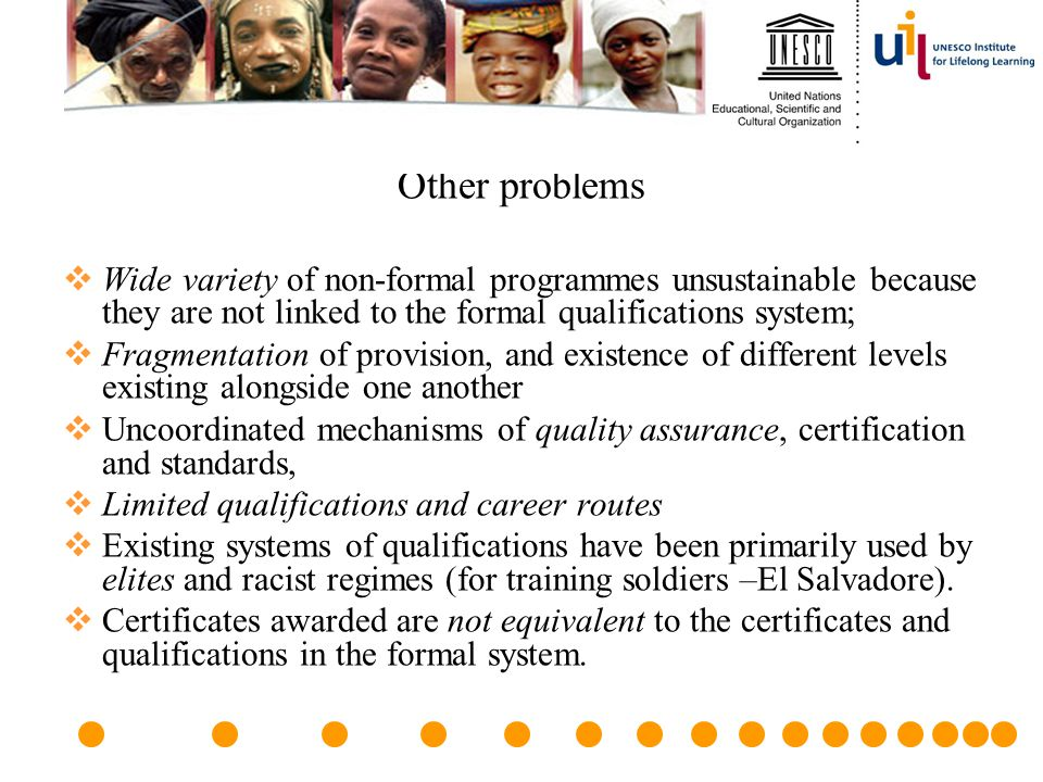 Other problems Wide variety of non-formal programmes unsustainable because they are not linked to the formal qualifications system;