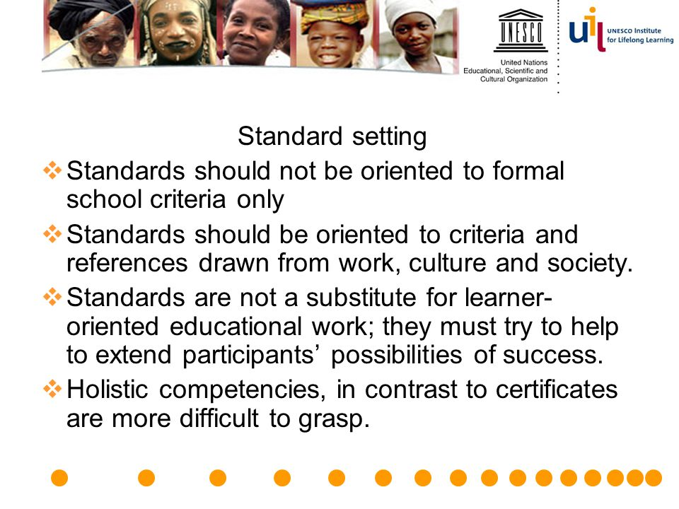 Standard setting Standards should not be oriented to formal school criteria only.