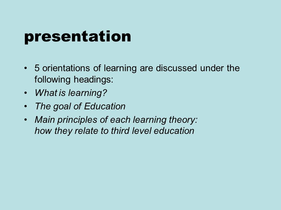 presentation 5 orientations of learning are discussed under the following headings: What is learning