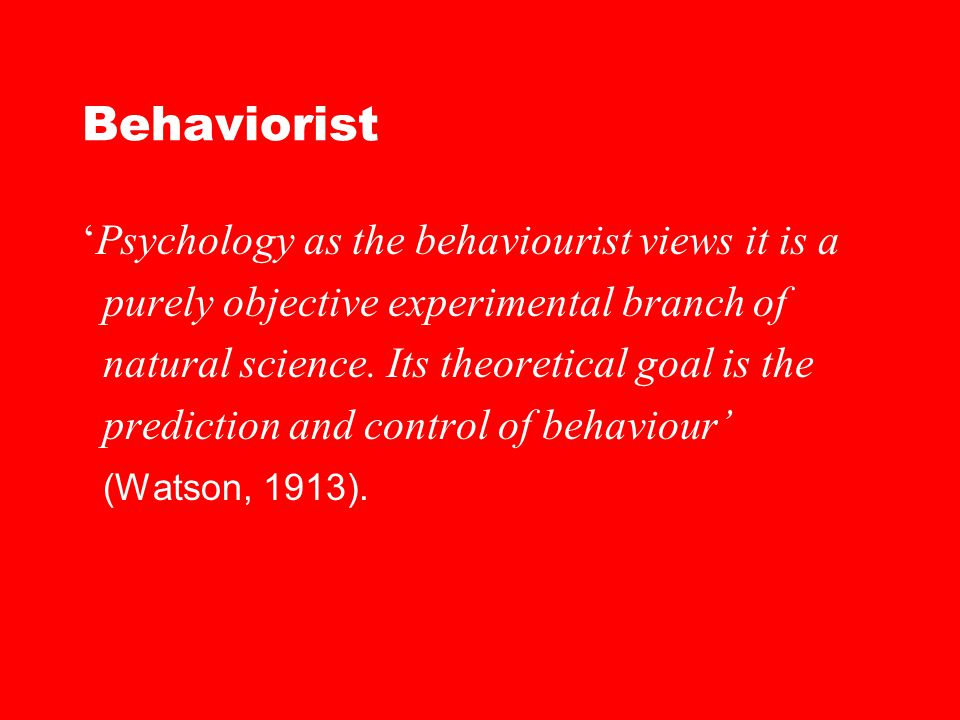 Behaviorist 'Psychology as the behaviourist views it is a