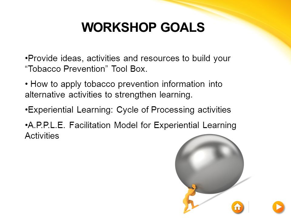 WORKSHOP GOALS Provide ideas, activities and resources to build your Tobacco Prevention Tool Box.