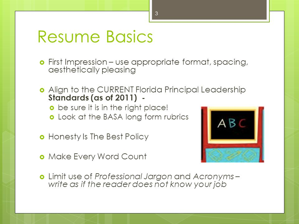 Resume Basics First Impression – use appropriate format, spacing, aesthetically pleasing.