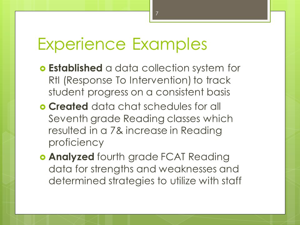 Experience Examples Established a data collection system for RtI (Response To Intervention) to track student progress on a consistent basis.