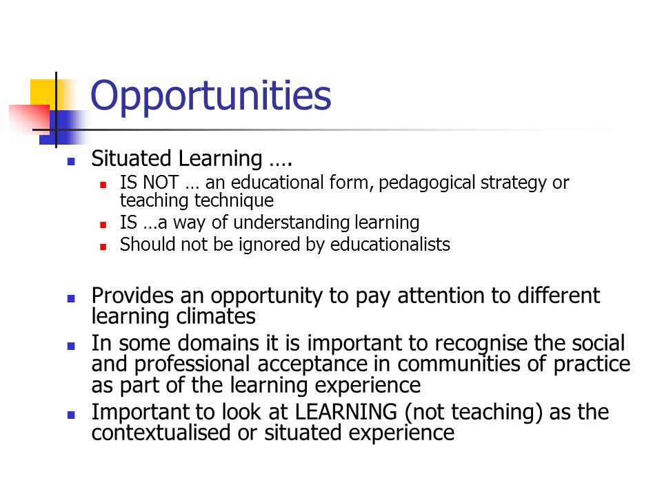 Opportunities Situated Learning ….