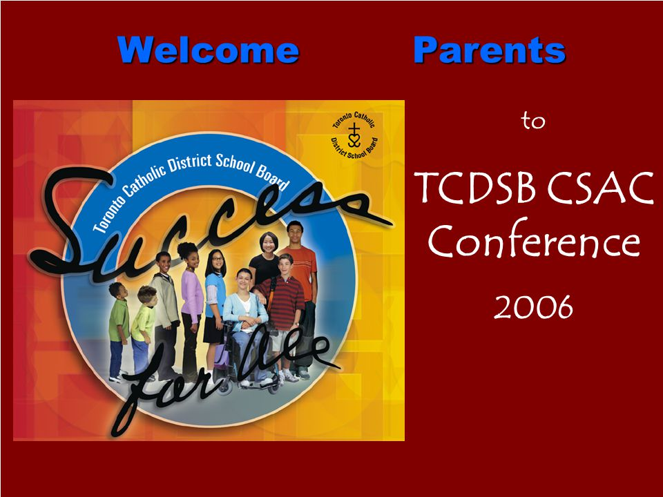 TCDSB CSAC Conference Welcome Parents 2006 to