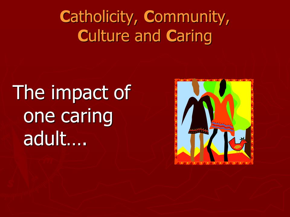 Catholicity, Community, Culture and Caring