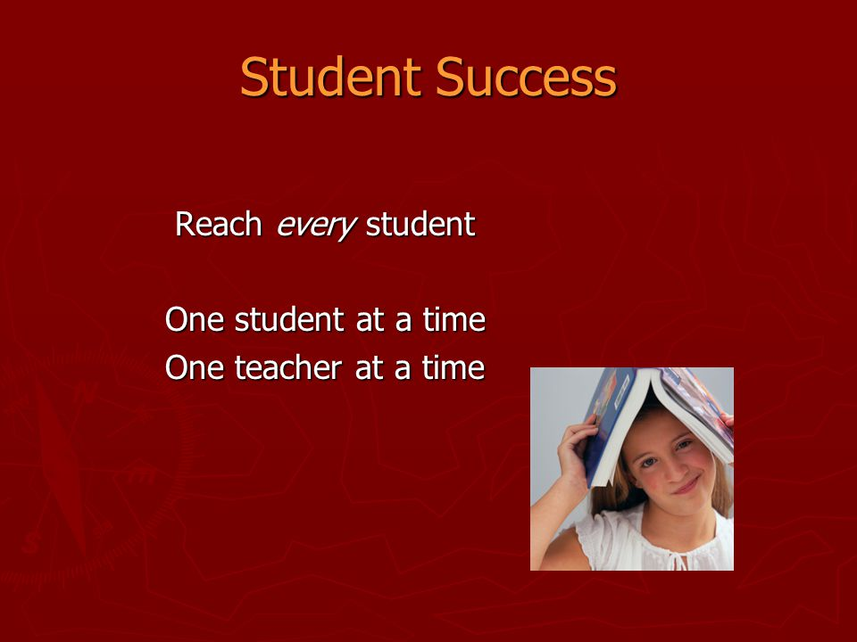 Student Success Reach every student One student at a time
