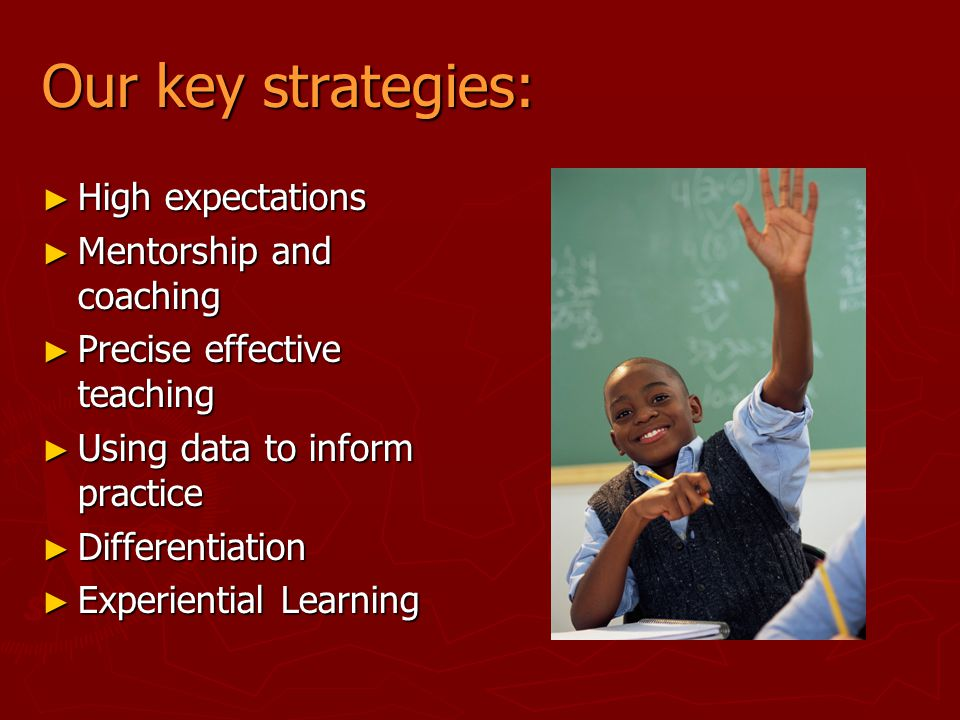 Our key strategies: High expectations Mentorship and coaching
