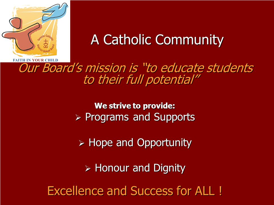 A Catholic Community Our Board's mission is to educate students to their full potential We strive to provide:
