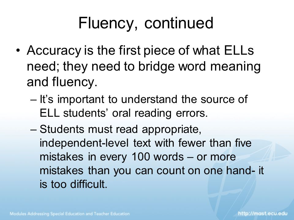 Fluency, continued Accuracy is the first piece of what ELLs need; they need to bridge word meaning and fluency.