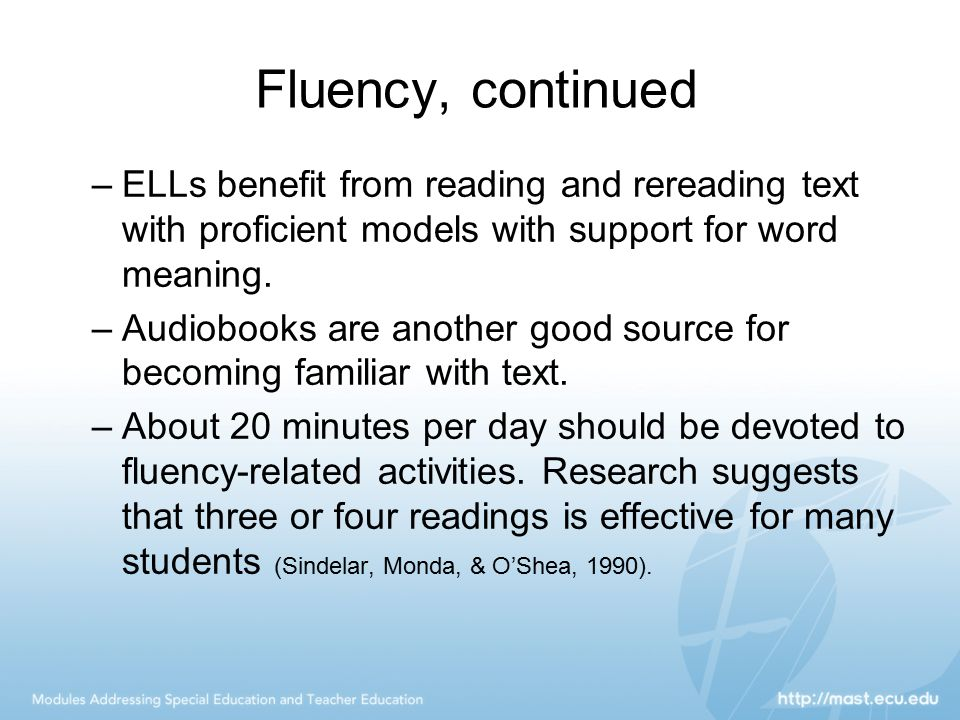Fluency, continued ELLs benefit from reading and rereading text with proficient models with support for word meaning.