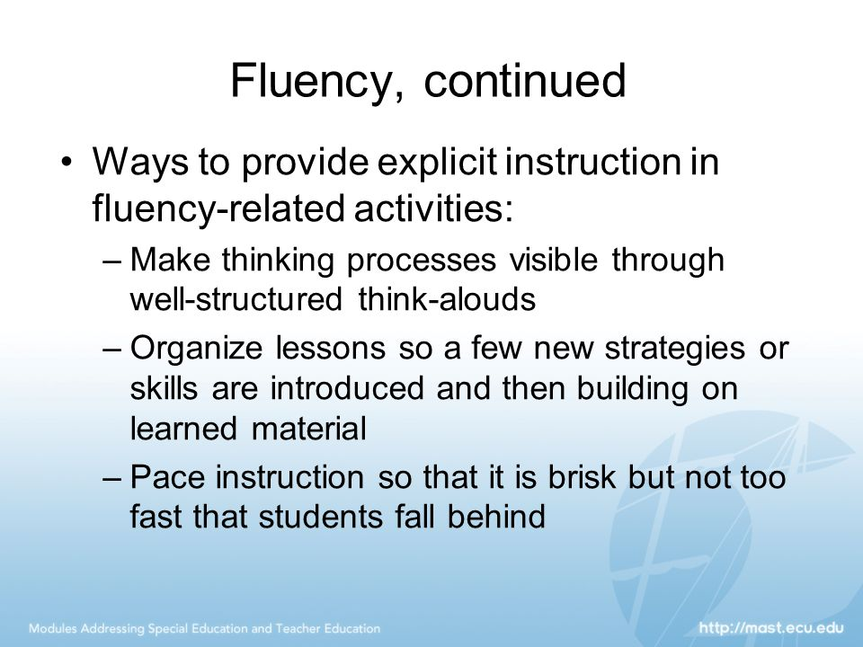 Fluency, continued Ways to provide explicit instruction in fluency-related activities: