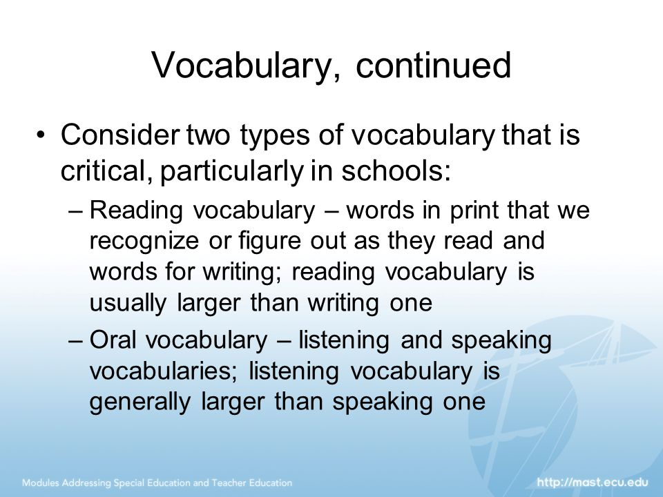 Vocabulary, continued Consider two types of vocabulary that is critical, particularly in schools: