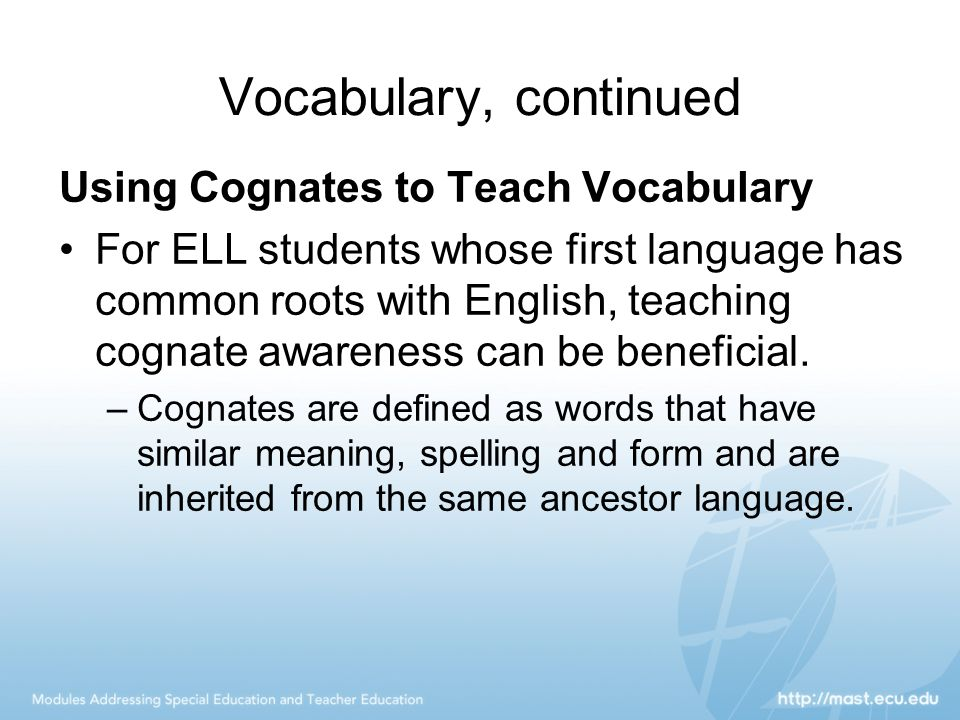 Vocabulary, continued Using Cognates to Teach Vocabulary