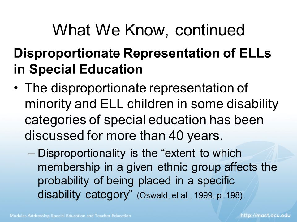 What We Know, continued Disproportionate Representation of ELLs in Special Education.
