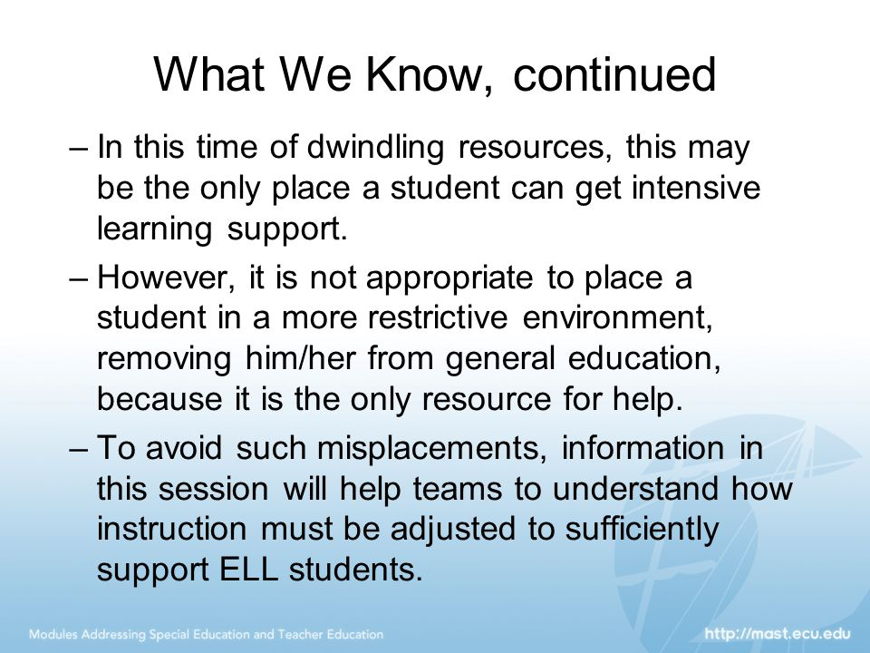 What We Know, continued In this time of dwindling resources, this may be the only place a student can get intensive learning support.