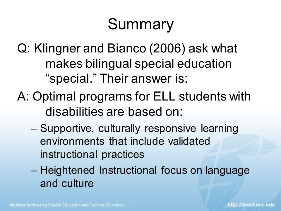 Summary Q: Klingner and Bianco (2006) ask what makes bilingual special education special. Their answer is: