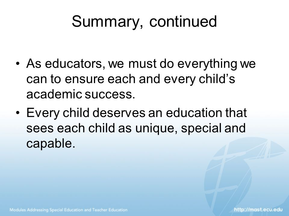 Summary, continued As educators, we must do everything we can to ensure each and every child's academic success.