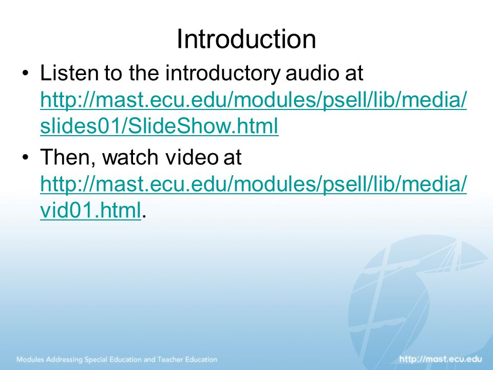 Introduction Listen to the introductory audio at http://mast.ecu.edu/modules/psell/lib/media/slides01/SlideShow.html.