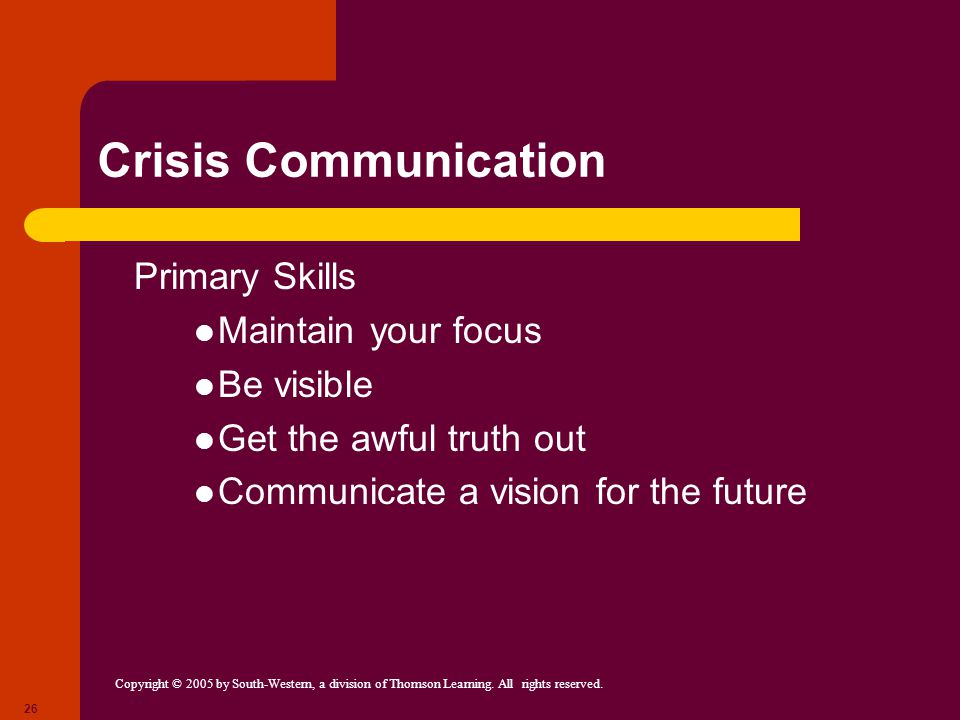 Crisis Communication Primary Skills Maintain your focus Be visible