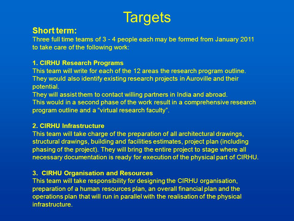 Targets Short term: Three full time teams of 3 - 4 people each may be formed from January 2011 to take care of the following work: