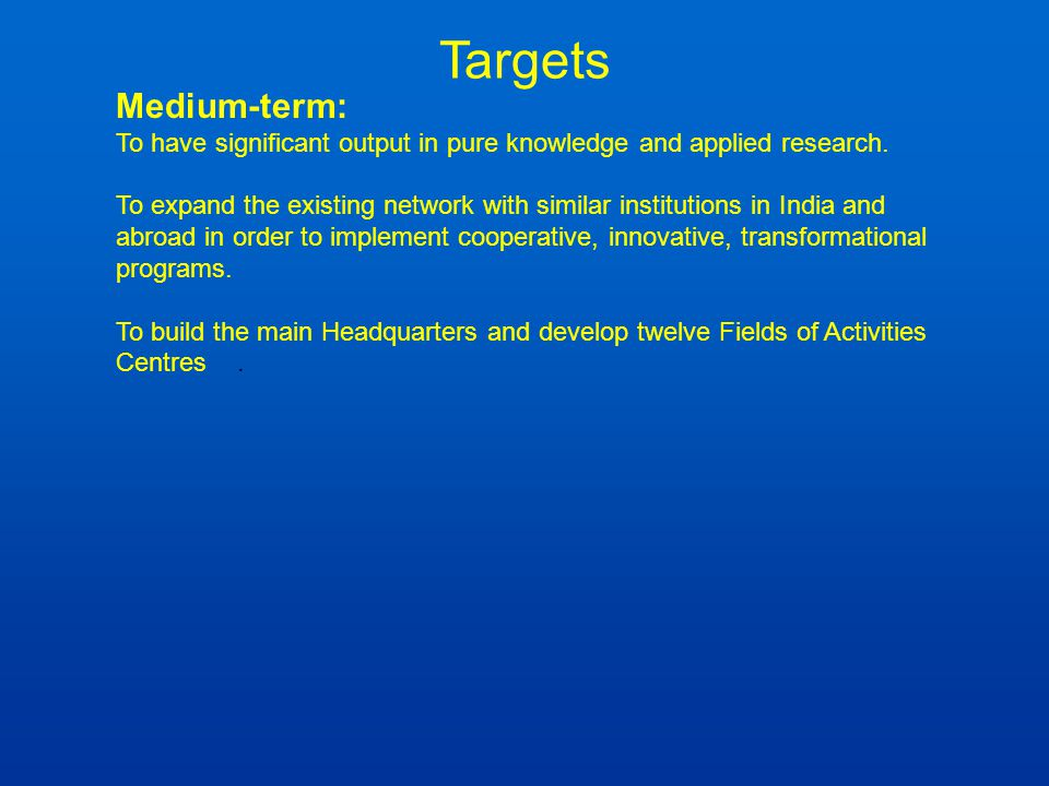 Targets Medium-term: To have significant output in pure knowledge and applied research.