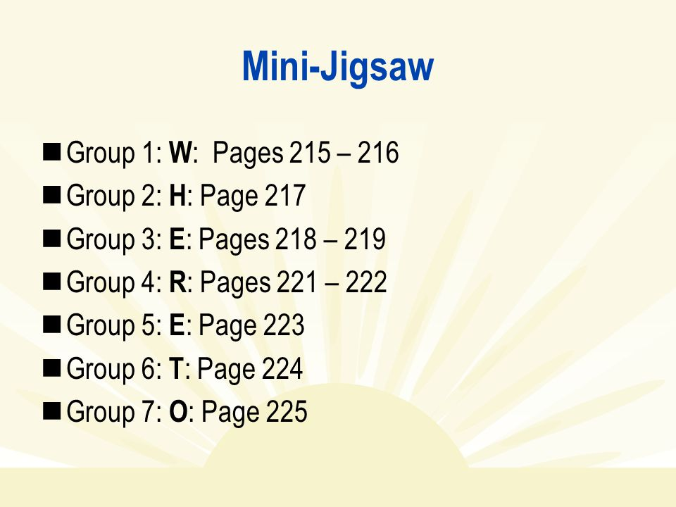 Mini-Jigsaw Group 1: W: Pages 215 – 216 Group 2: H: Page 217