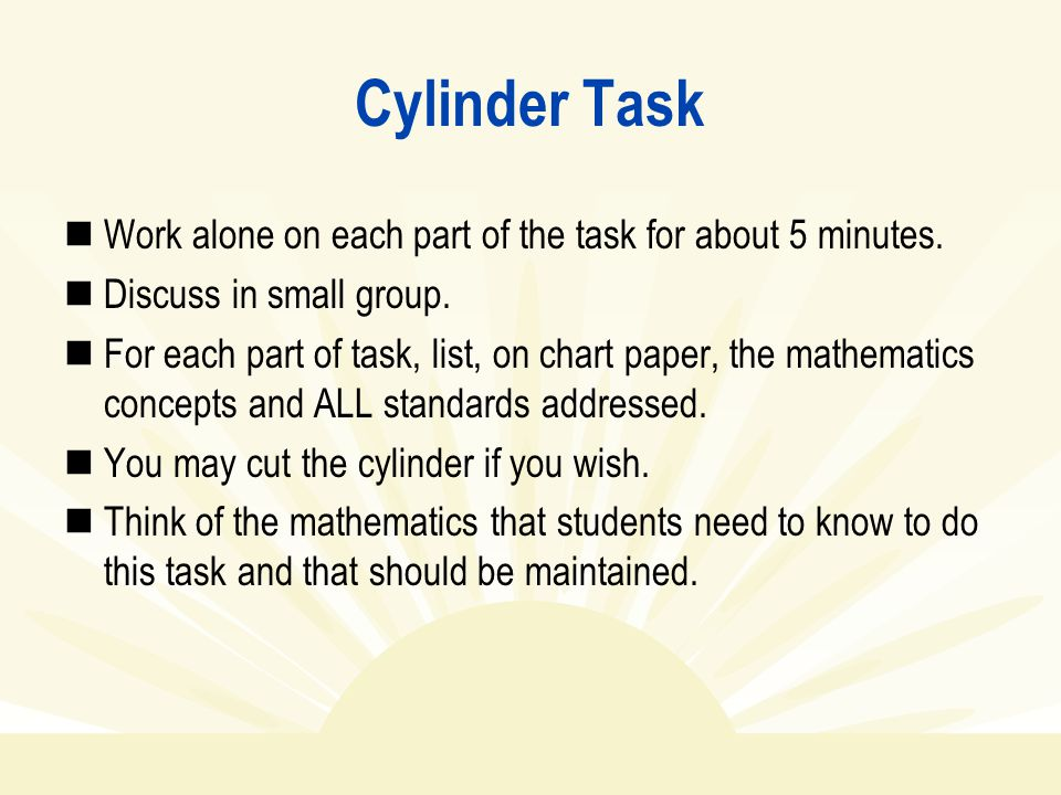 Cylinder Task Work alone on each part of the task for about 5 minutes.