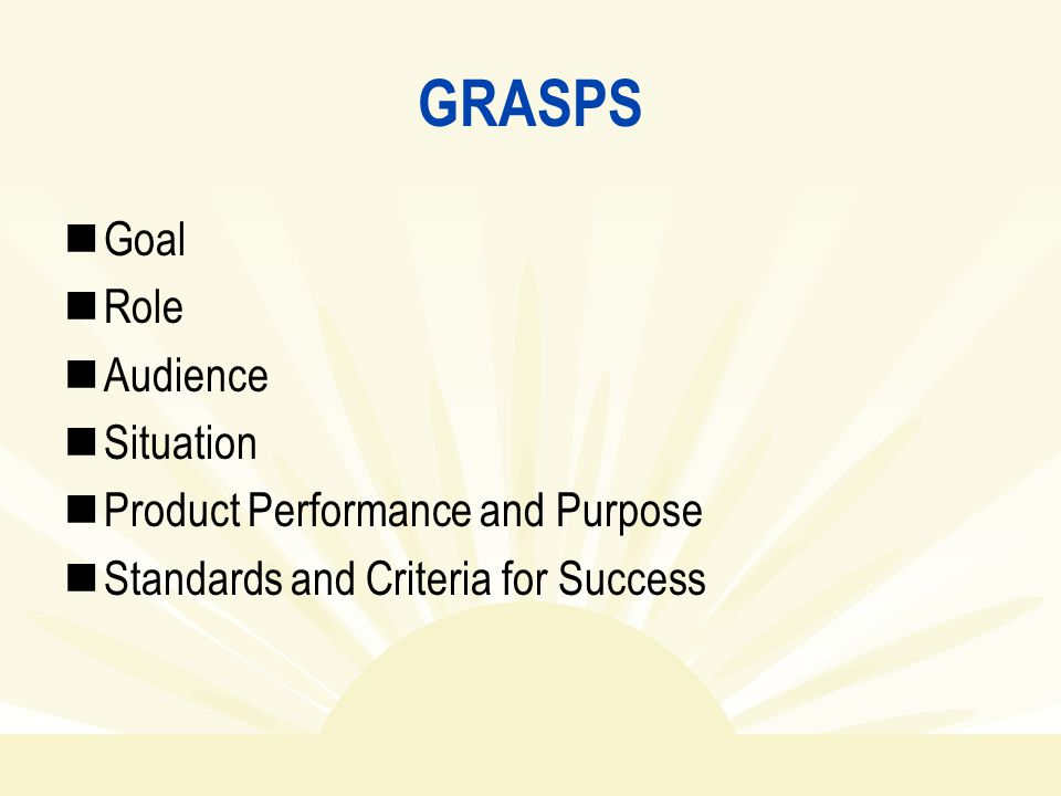 GRASPS Goal Role Audience Situation Product Performance and Purpose