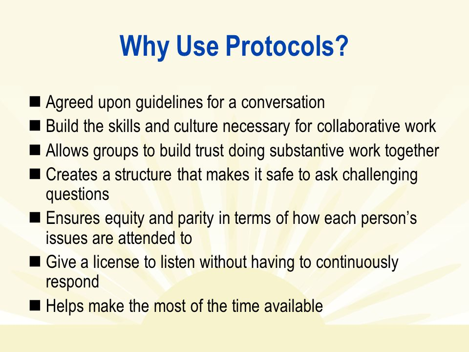 Why Use Protocols Agreed upon guidelines for a conversation