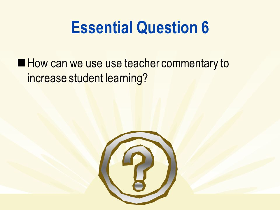 Essential Question 6 How can we use use teacher commentary to increase student learning