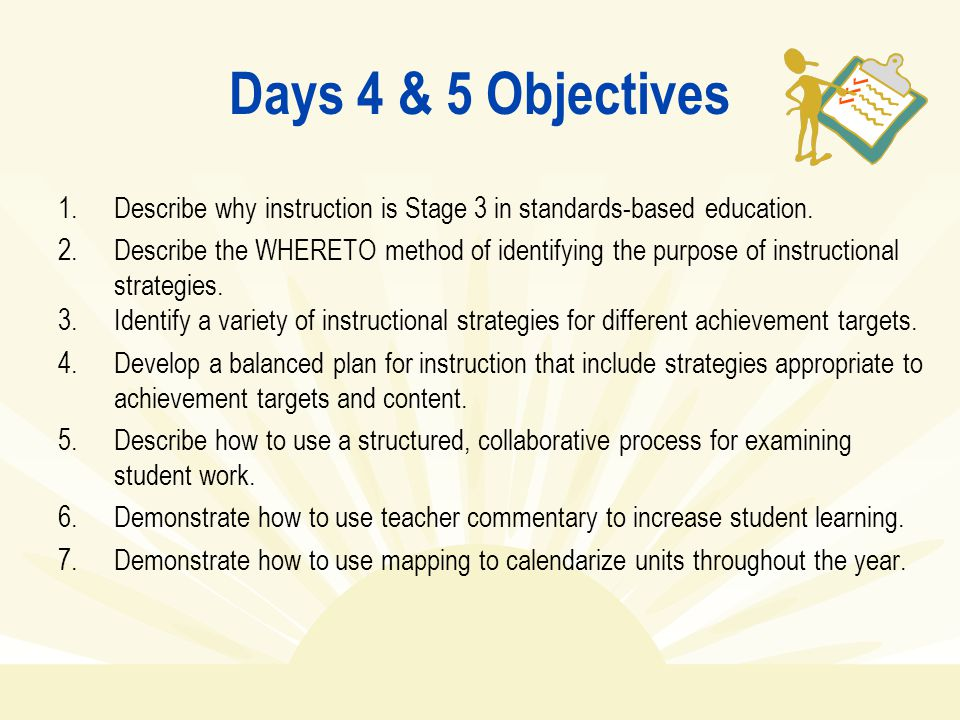Days 4 & 5 Objectives Describe why instruction is Stage 3 in standards-based education.