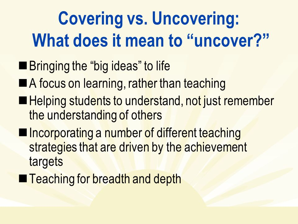 Covering vs. Uncovering: What does it mean to uncover