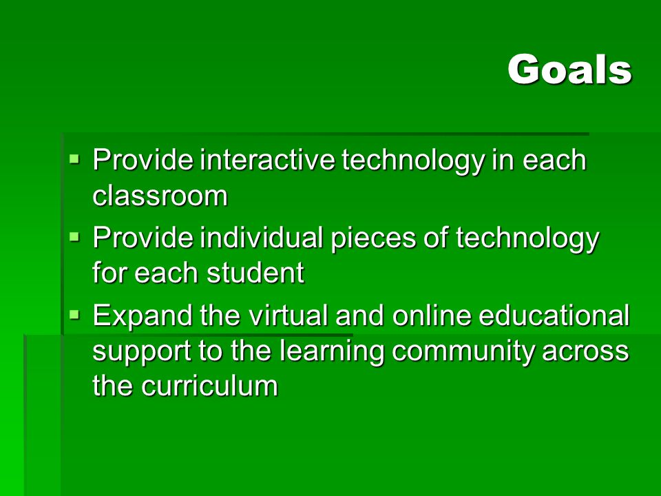 Goals Provide interactive technology in each classroom